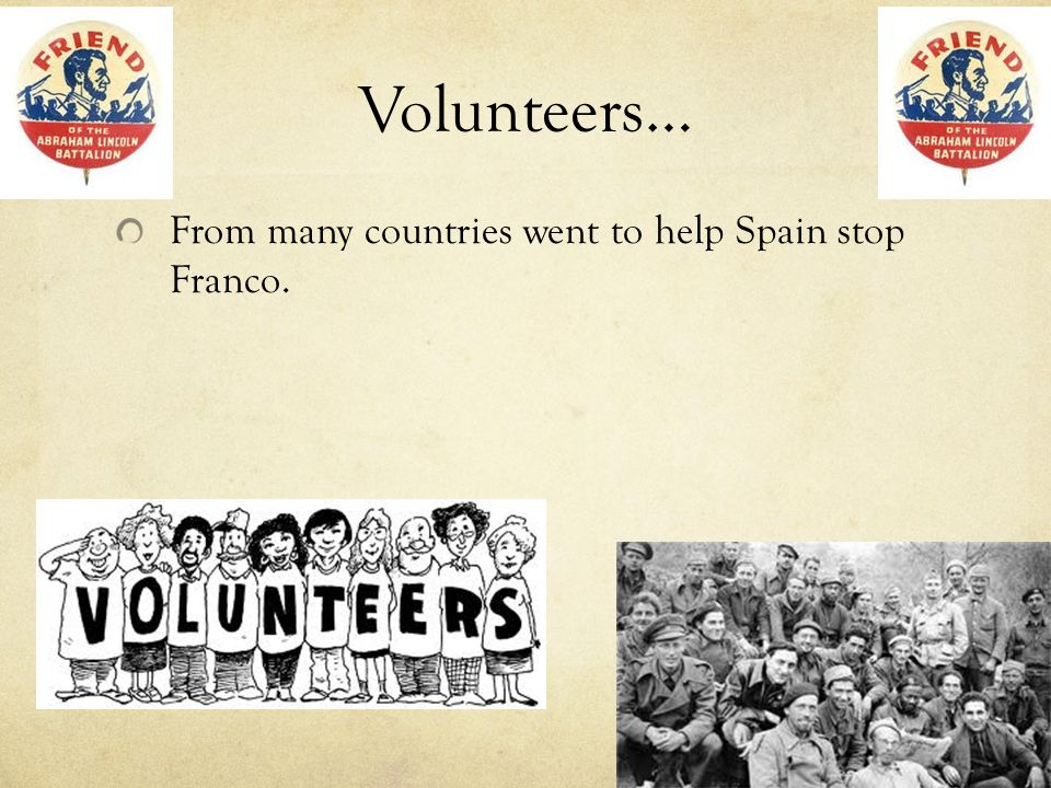 Volunteers… From many countries went to help Spain stop Franco.
