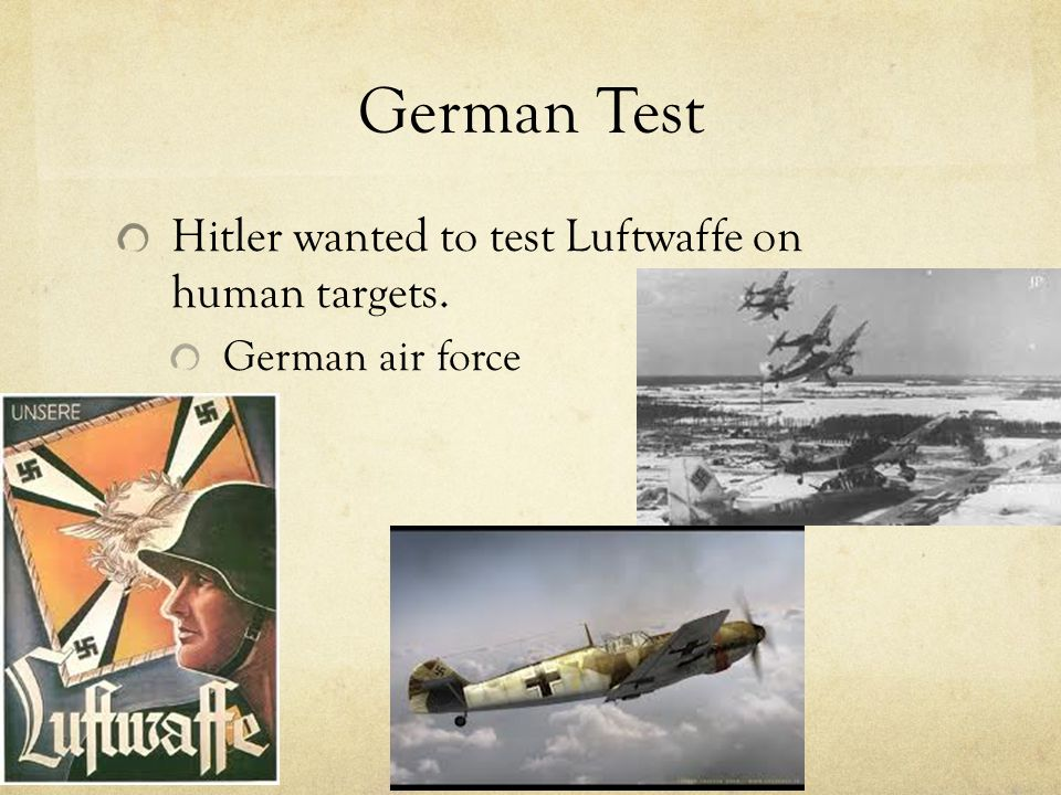 German Test Hitler wanted to test Luftwaffe on human targets. German air force
