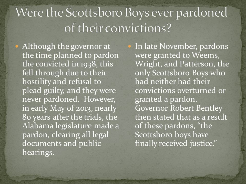 Although the governor at the time planned to pardon the convicted in 1938, this fell through due to their hostility and refusal to plead guilty, and they were never pardoned.