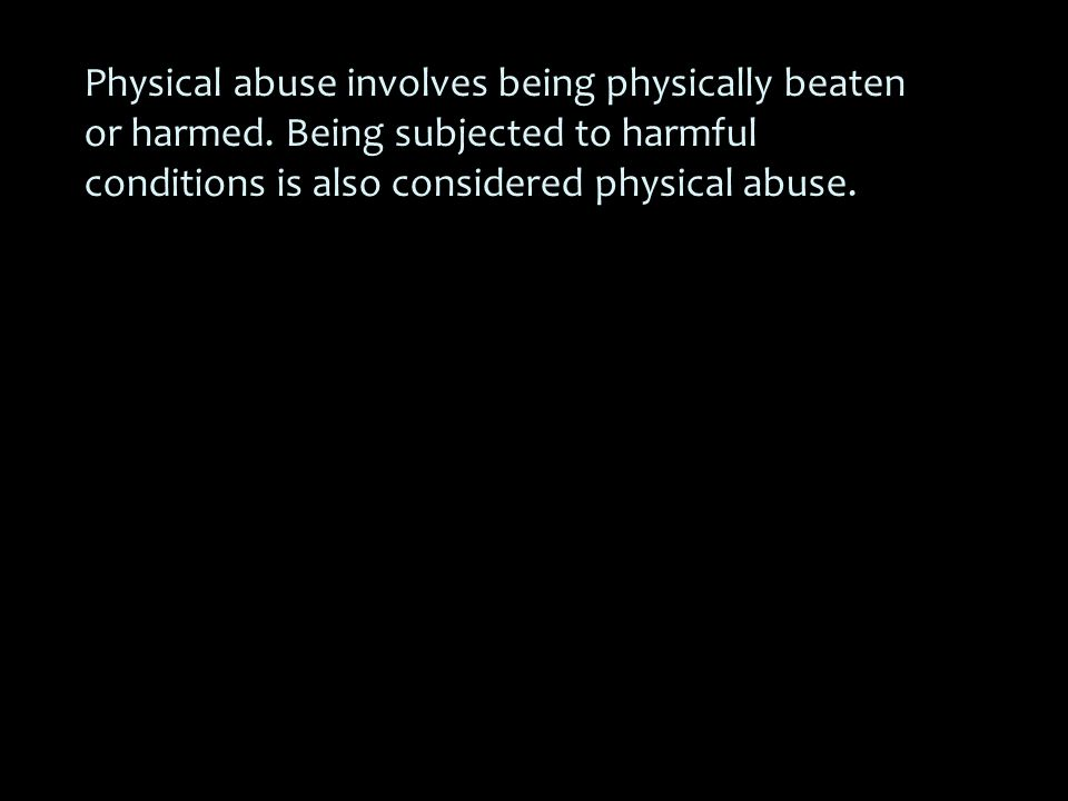 Physical abuse involves being physically beaten or harmed.