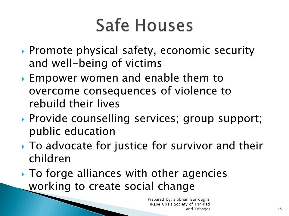  Promote physical safety, economic security and well-being of victims  Empower women and enable them to overcome consequences of violence to rebuild