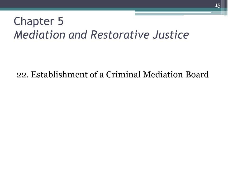 Chapter 5 Mediation and Restorative Justice 22. Establishment of a Criminal Mediation Board 15
