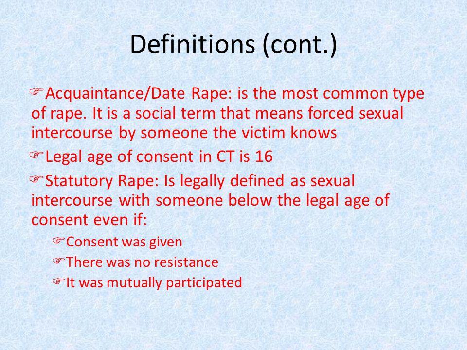 Definitions (cont.) FAcquaintance/Date Rape: is the most common type of rape.