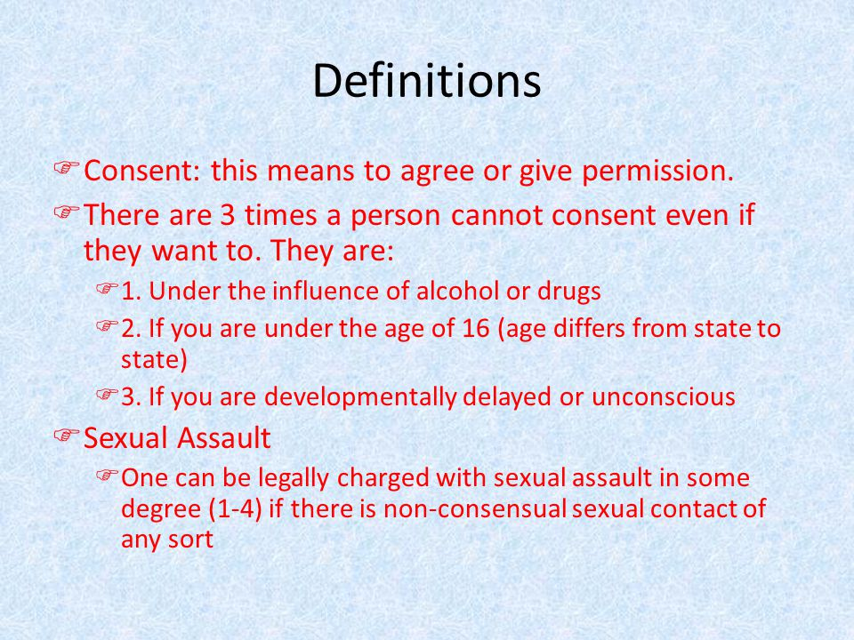 Definitions FConsent: this means to agree or give permission.