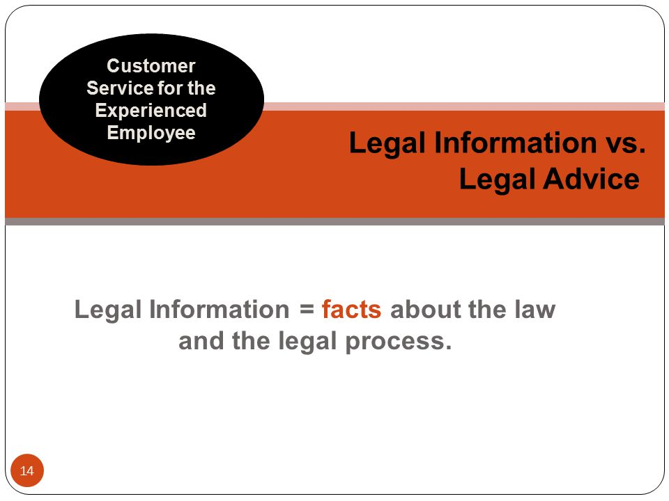 Legal Information = facts about the law and the legal process.
