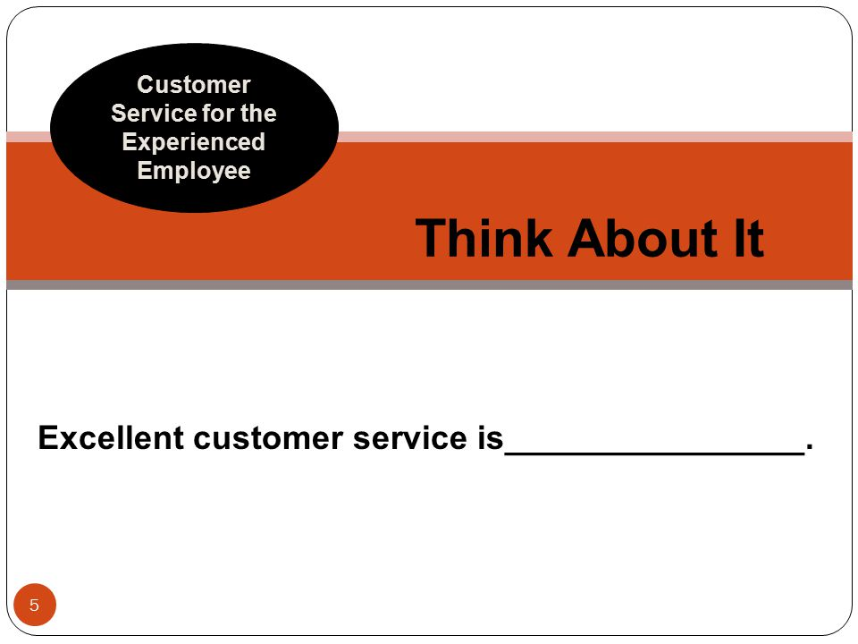 Excellent customer service is________________.