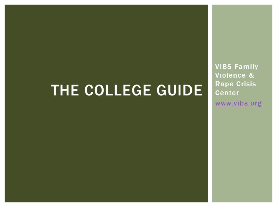 VIBS Family Violence & Rape Crisis Center www.vibs.org THE COLLEGE GUIDE