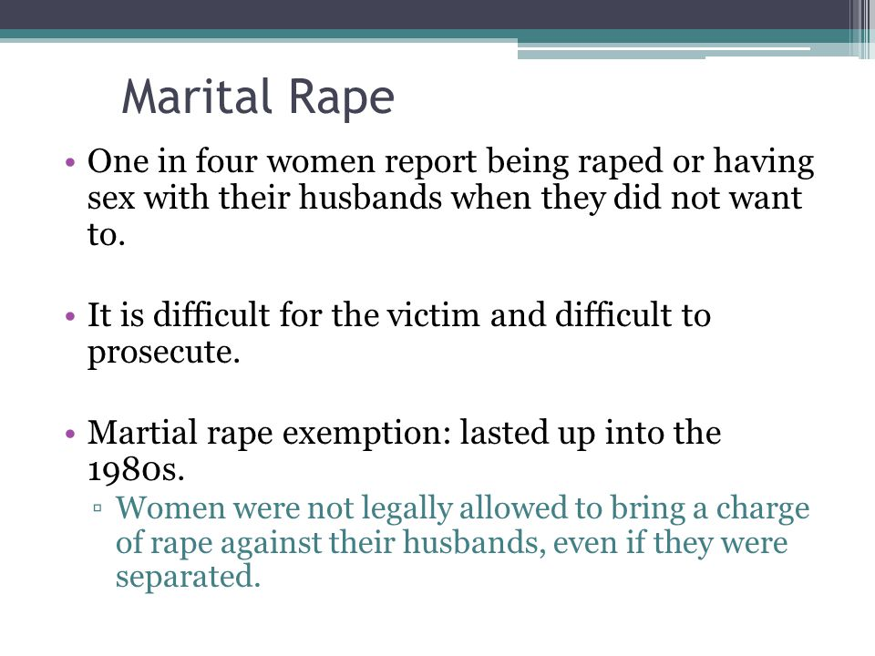 Marital Rape One in four women report being raped or having sex with their husbands when they did not want to.