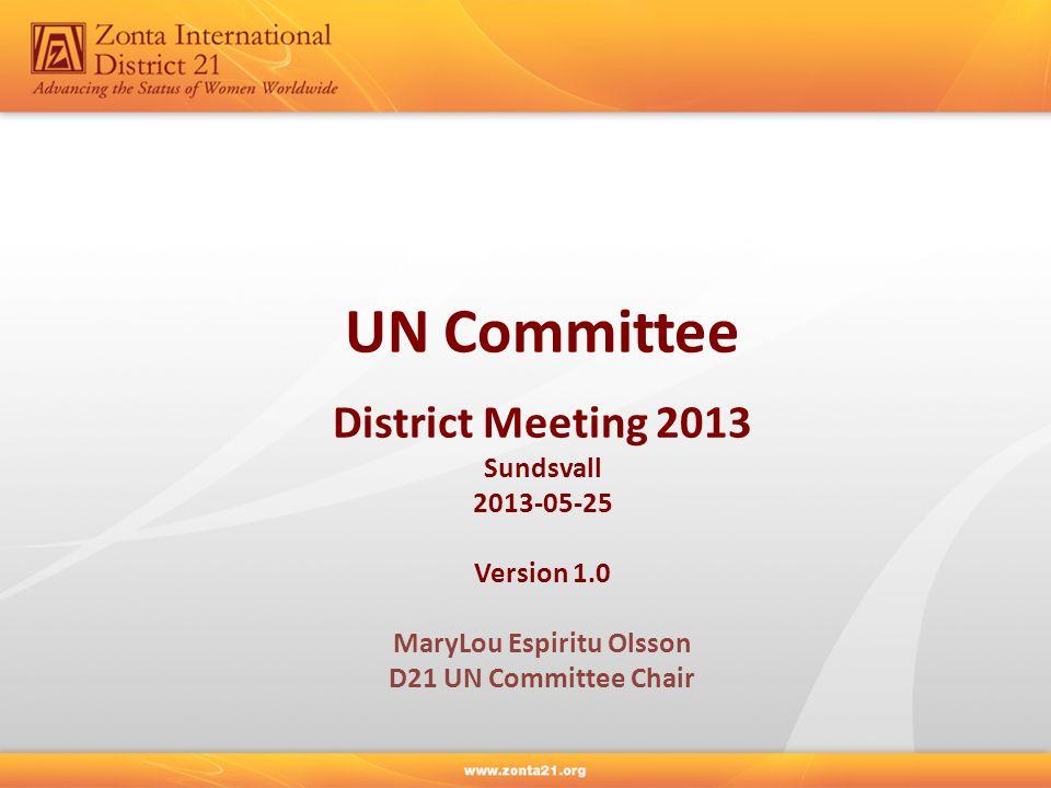 UN Committee District Meeting 2013 Sundsvall 2013-05-25 Version 1.0 MaryLou Espiritu Olsson D21 UN Committee Chair