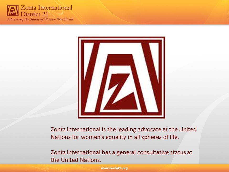 Zonta International is the leading advocate at the United Nations for women's equality in all spheres of life.