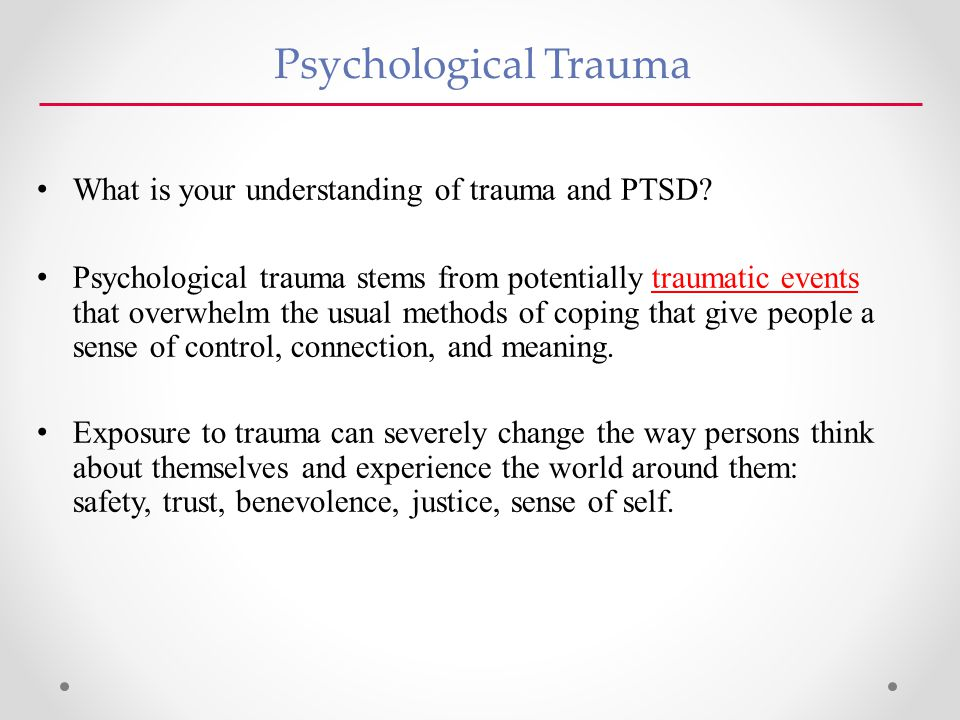 Psychological Trauma What is your understanding of trauma and PTSD.