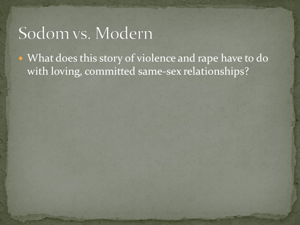 What does this story of violence and rape have to do with loving, committed same-sex relationships?