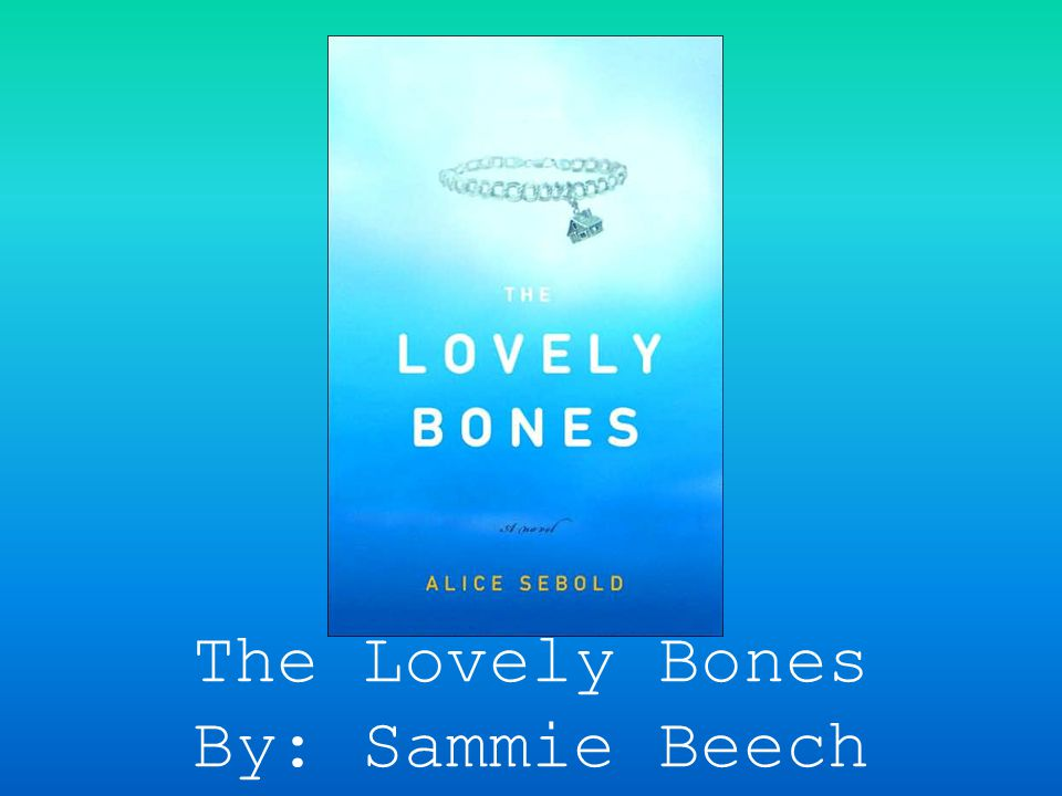 The Lovely Bones By: Sammie Beech