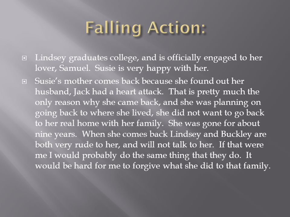  Lindsey graduates college, and is officially engaged to her lover, Samuel. Susie is very happy with her.  Susie's mother comes back because she fou