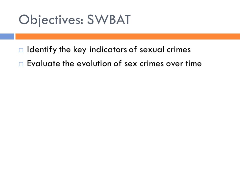 Objectives: SWBAT  Identify the key indicators of sexual crimes  Evaluate the evolution of sex crimes over time