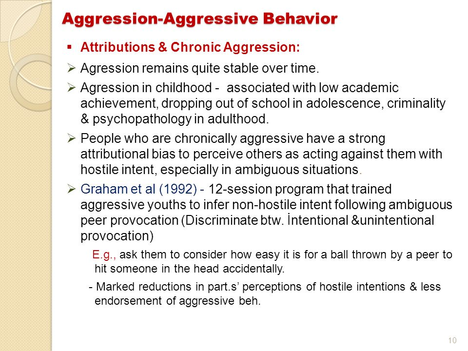 10  Attributions & Chronic Aggression:  Agression remains quite stable over time.