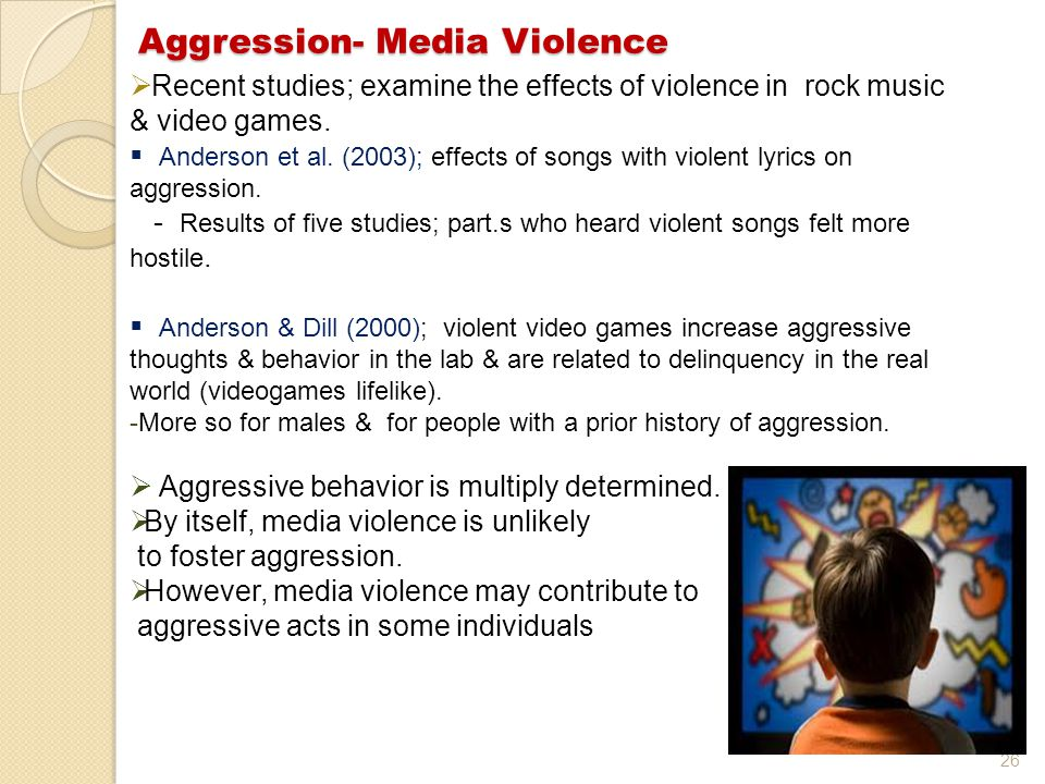26 Aggression- Media Violence  Recent studies; examine the effects of violence in rock music & video games.