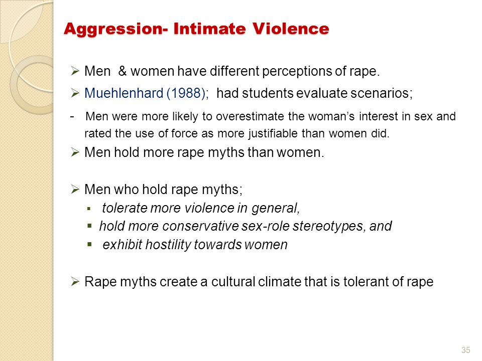 35 Aggression- Intimate Violence  Men & women have different perceptions of rape.