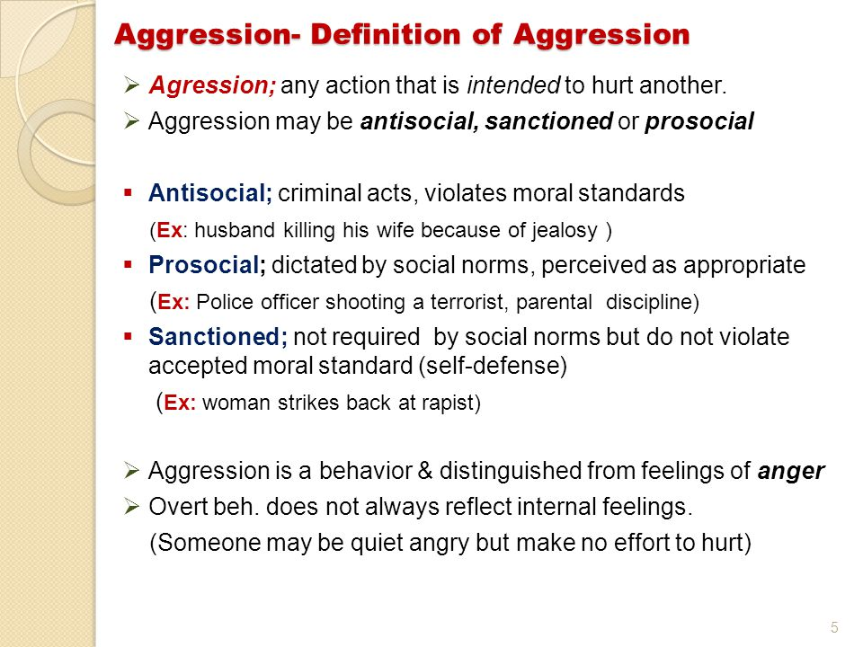5  Agression; any action that is intended to hurt another.