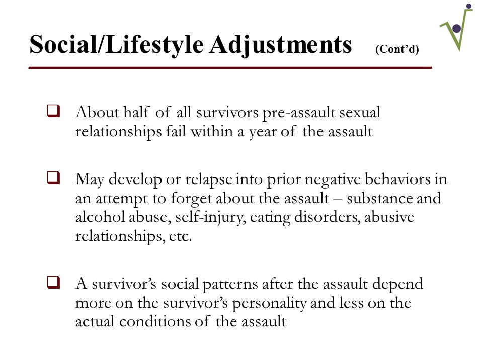 Survivor Needs ____________________  Allow them to make their own decisions about healing and recovery  Have resources available based on specific needs  Support of significant others and institutions  Reassurance that the assault was not their fault