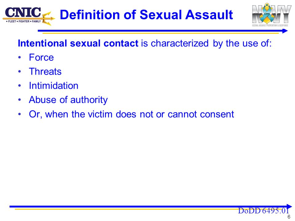 7 Definition and Types of Sexual Assault Rape*Sexual intercourse without consent Forcible Sodomy* Oral or anal sex without consent Unwanted Sexual Contact* Groping, grabbing, fondling, or touching of a sexual nature without consent * Includes attempts to commit these acts DoDD 6495.01