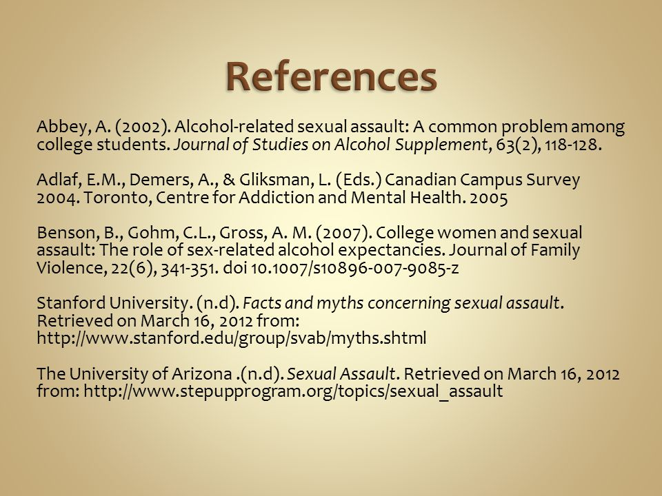Abbey, A. (2002). Alcohol-related sexual assault: A common problem among college students. Journal of Studies on Alcohol Supplement, 63(2), 118-128. A