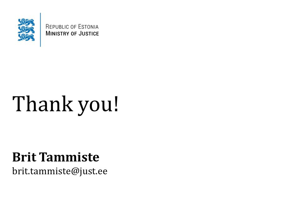 Thank you! Brit Tammiste brit.tammiste@just.ee