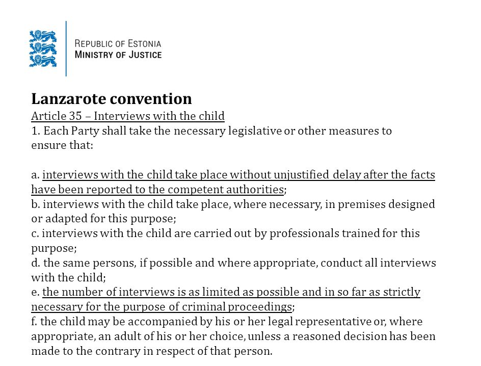 Lanzarote convention Article 35 – Interviews with the child 1.