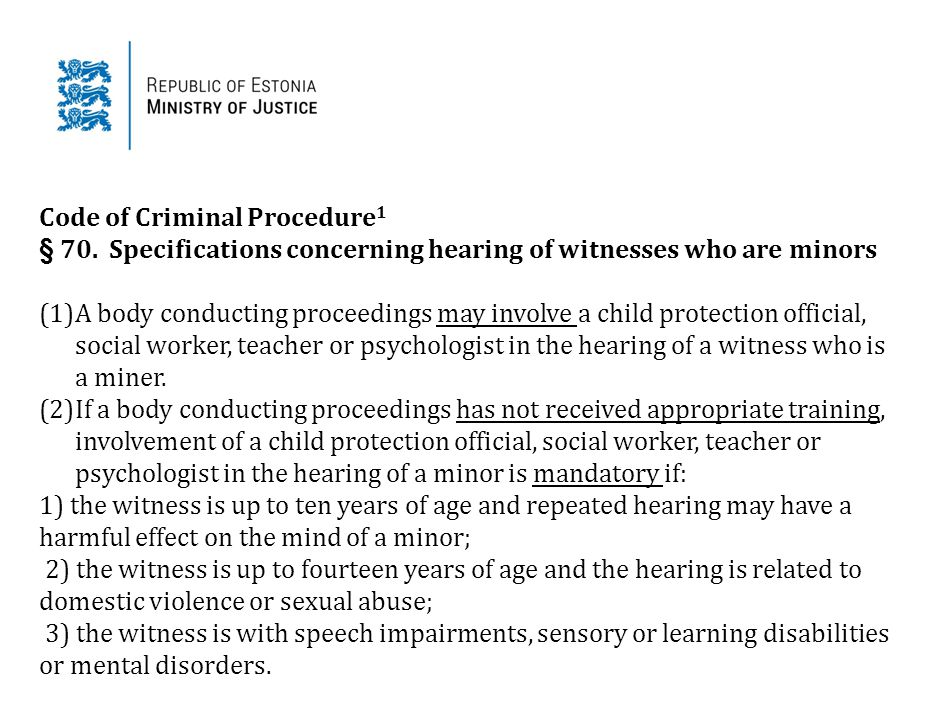 Code of Criminal Procedure 1 § 70. Specifications concerning hearing of witnesses who are minors (1)A body conducting proceedings may involve a child