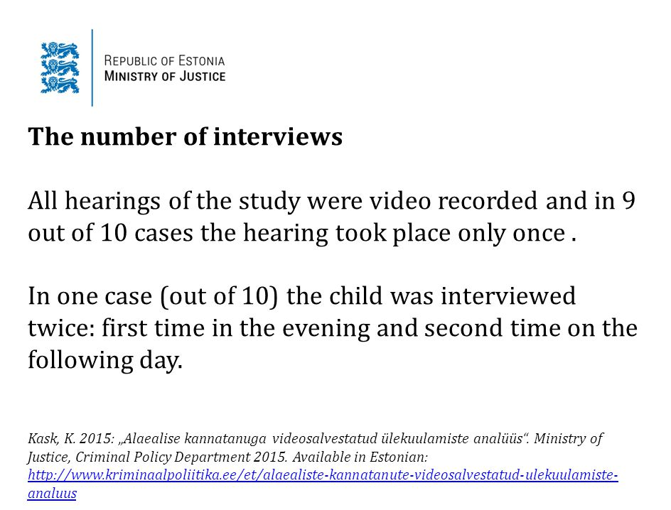The number of interviews All hearings of the study were video recorded and in 9 out of 10 cases the hearing took place only once. In one case (out of