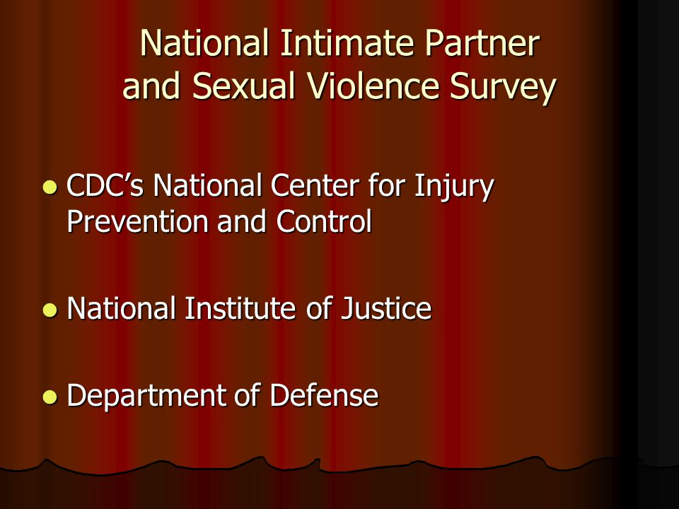 National Intimate Partner and Sexual Violence Survey CDC's National Center for Injury Prevention and Control CDC's National Center for Injury Preventi