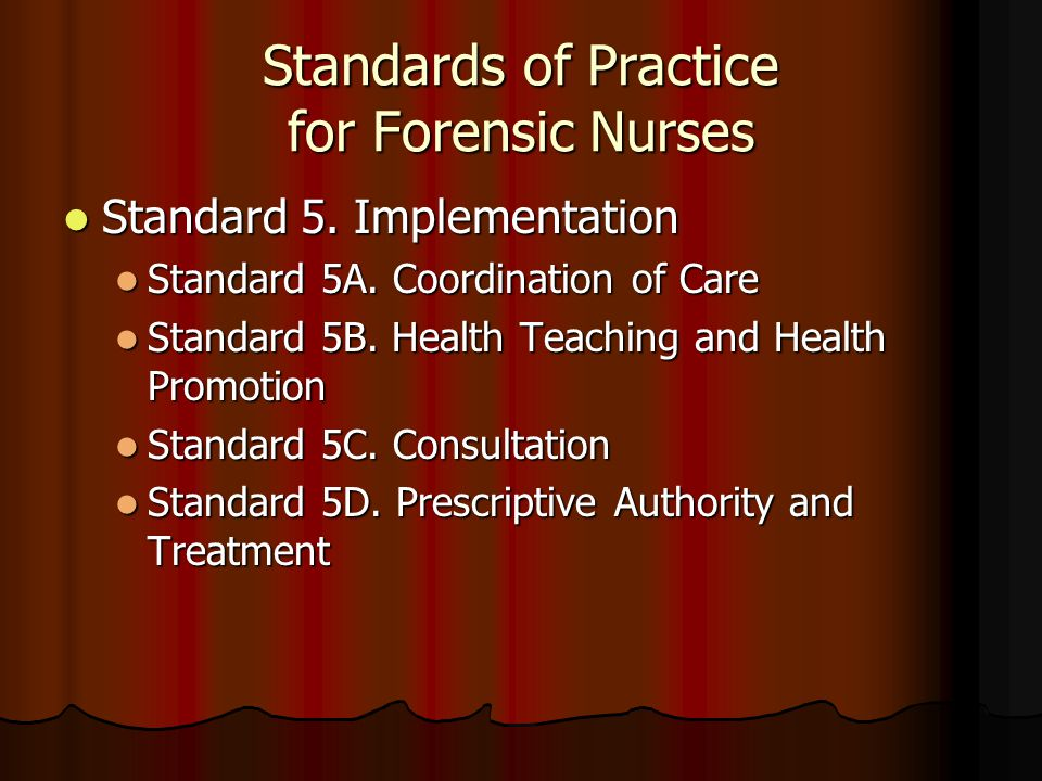 Standards of Practice for Forensic Nurses Standard 5. Implementation Standard 5. Implementation Standard 5A. Coordination of Care Standard 5A. Coordin