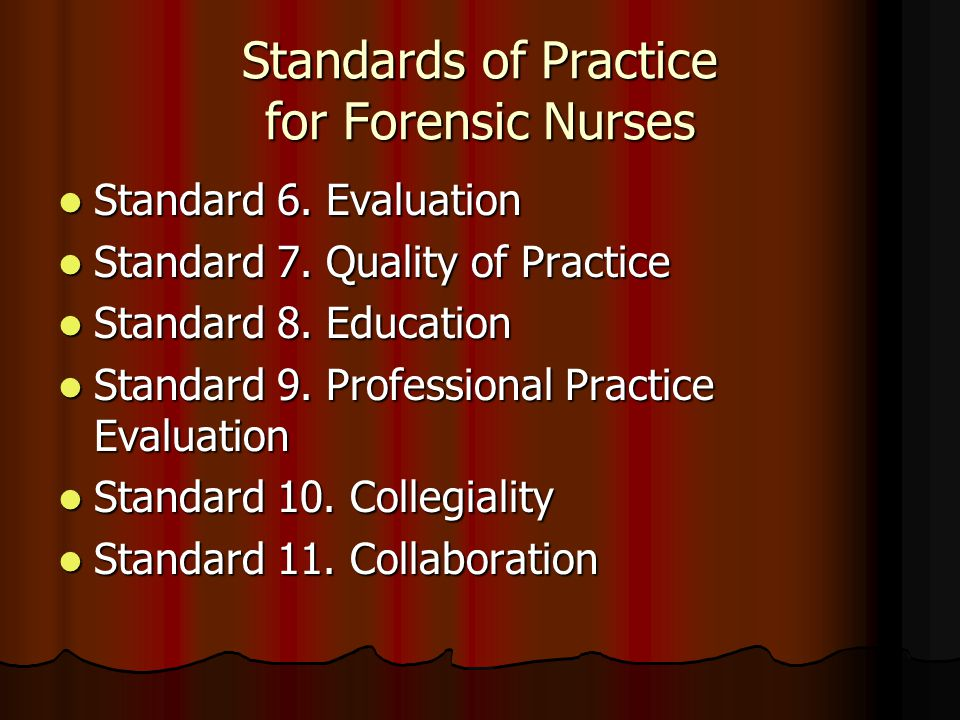 Standards of Practice for Forensic Nurses Standard 6. Evaluation Standard 6. Evaluation Standard 7. Quality of Practice Standard 7. Quality of Practic
