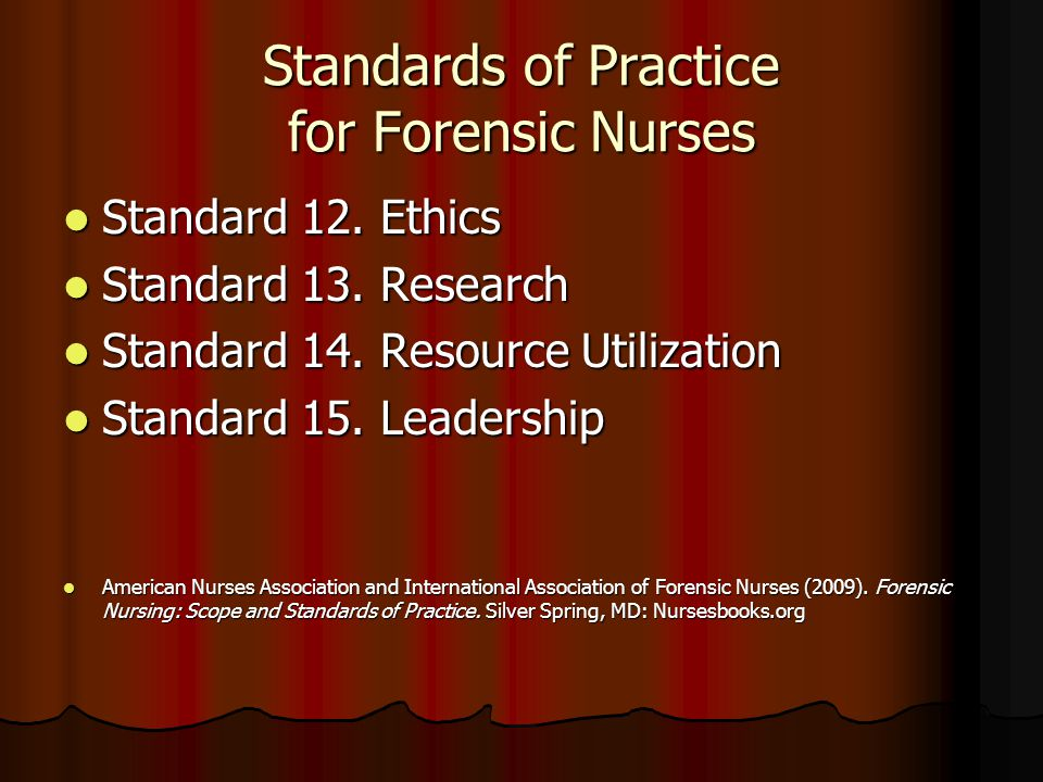 Standards of Practice for Forensic Nurses Standard 12. Ethics Standard 12. Ethics Standard 13. Research Standard 13. Research Standard 14. Resource Ut