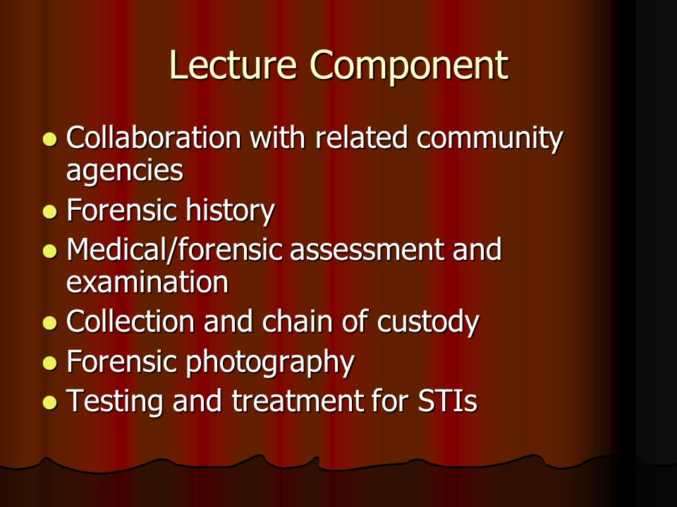 Lecture Component Collaboration with related community agencies Collaboration with related community agencies Forensic history Forensic history Medica