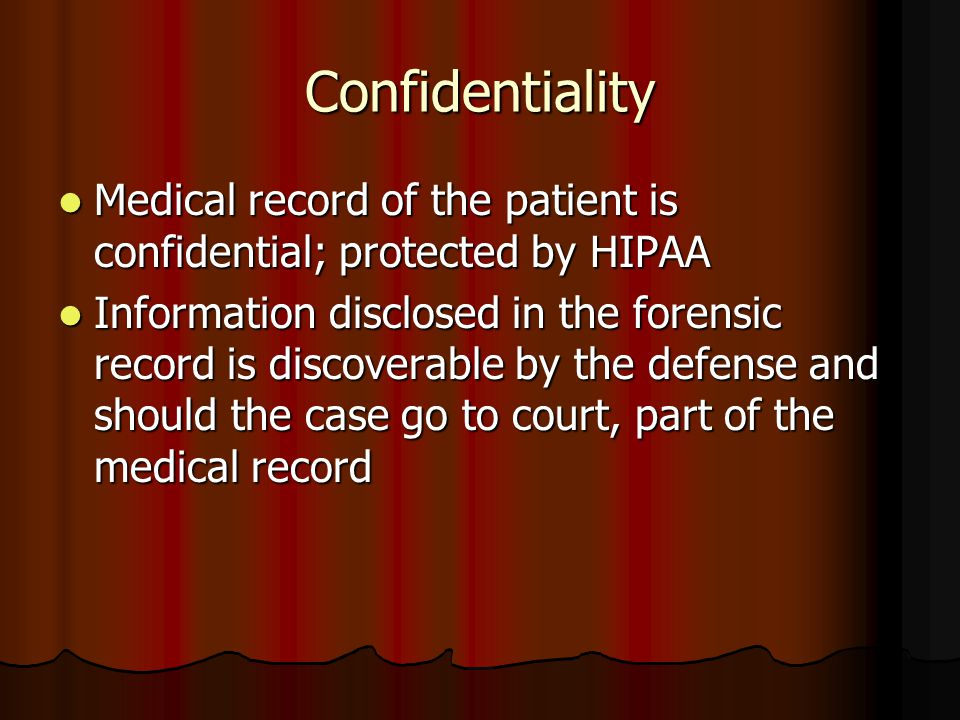 Confidentiality Medical record of the patient is confidential; protected by HIPAA Medical record of the patient is confidential; protected by HIPAA In