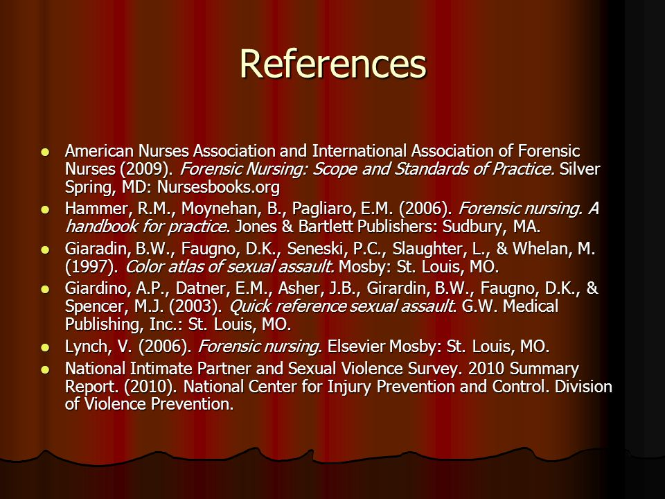 References American Nurses Association and International Association of Forensic Nurses (2009). Forensic Nursing: Scope and Standards of Practice. Sil