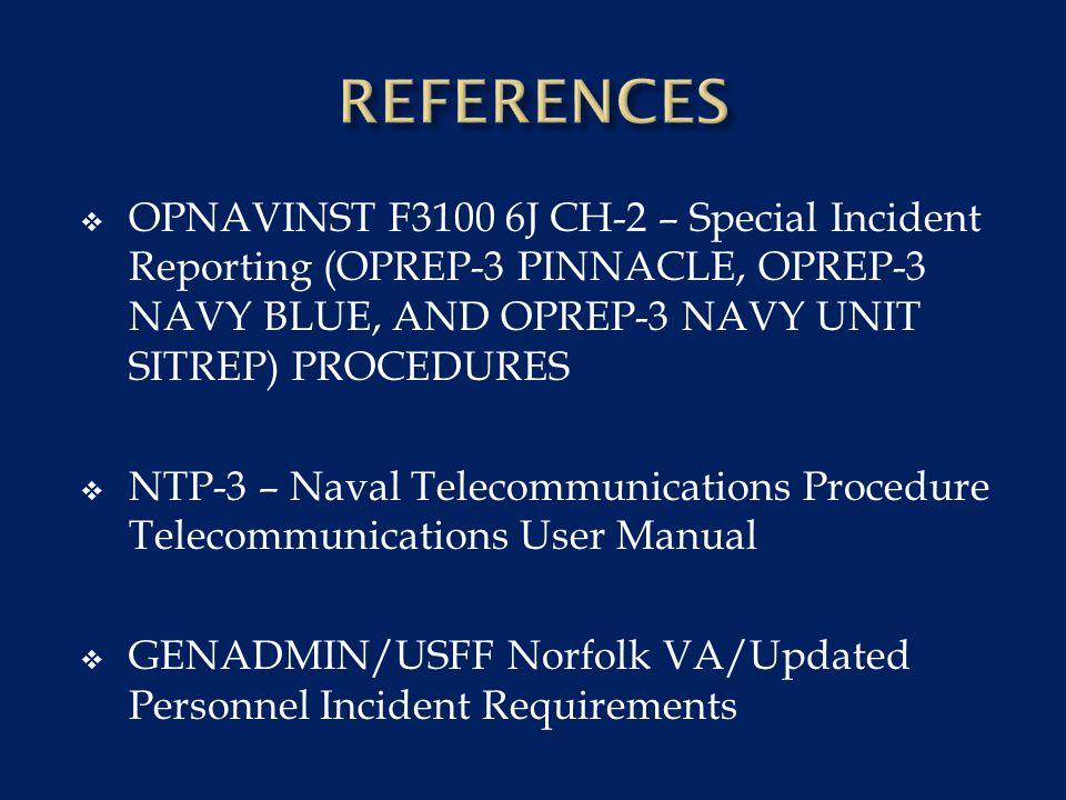  OPNAVINST F3100 6J CH-2 – Special Incident Reporting (OPREP-3 PINNACLE, OPREP-3 NAVY BLUE, AND OPREP-3 NAVY UNIT SITREP) PROCEDURES  NTP-3 – Naval