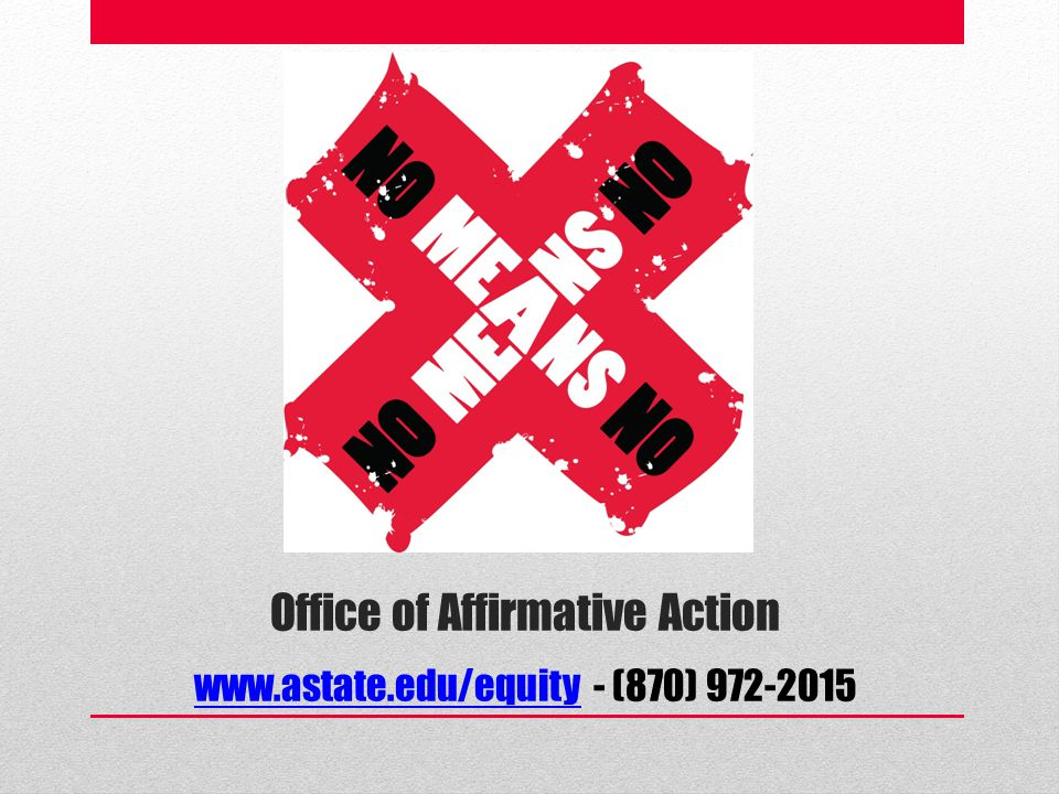 Office of Affirmative Action www.astate.edu/equity - (870) 972-2015 www.astate.edu/equity