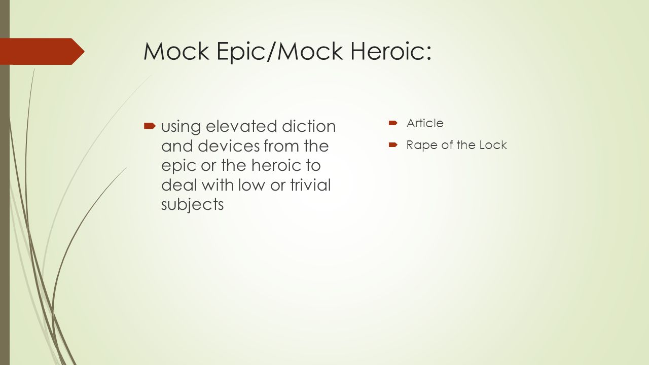 Mock Epic/Mock Heroic:  using elevated diction and devices from the epic or the heroic to deal with low or trivial subjects  Article  Rape of the L