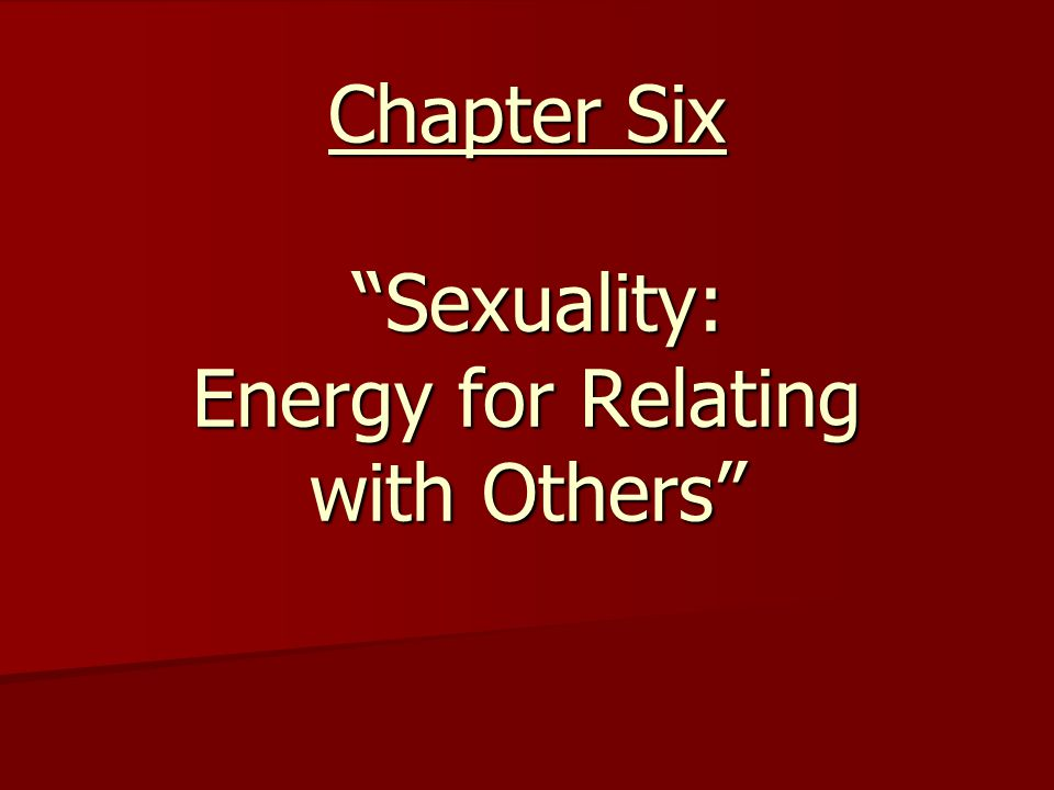 Chapter Six Sexuality: Energy for Relating with Others