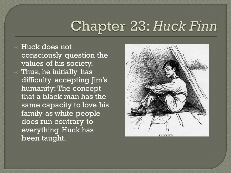  Huck does not consciously question the values of his society.