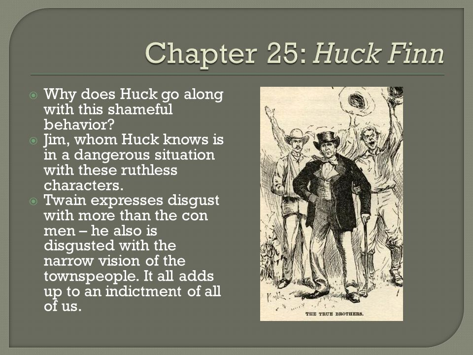  Why does Huck go along with this shameful behavior.