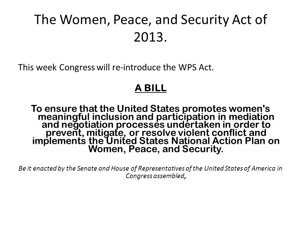 This week Congress will re-introduce the WPS Act. A BILL To ensure that the United States promotes women's meaningful inclusion and participation in m
