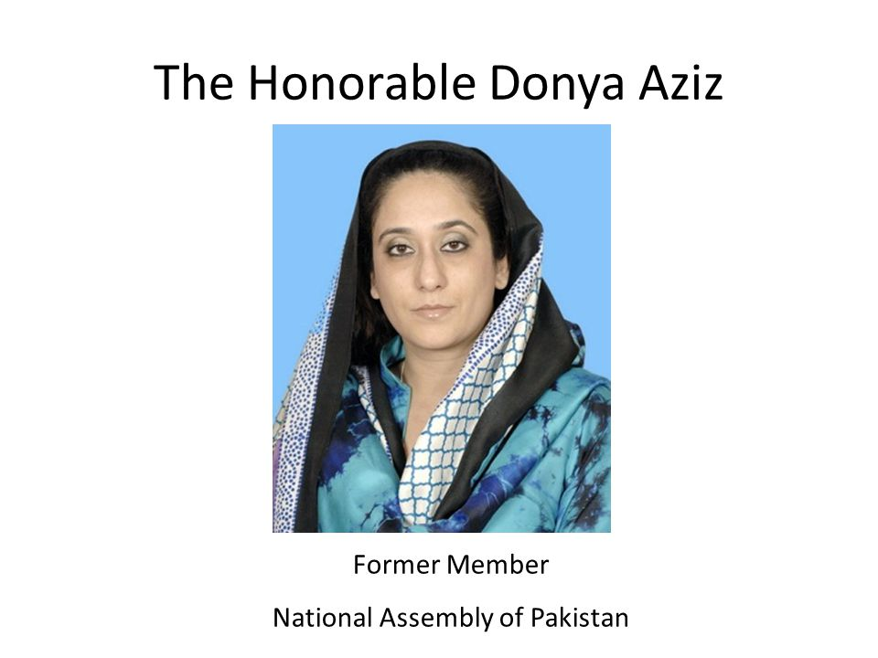 The Honorable Donya Aziz Former Member National Assembly of Pakistan