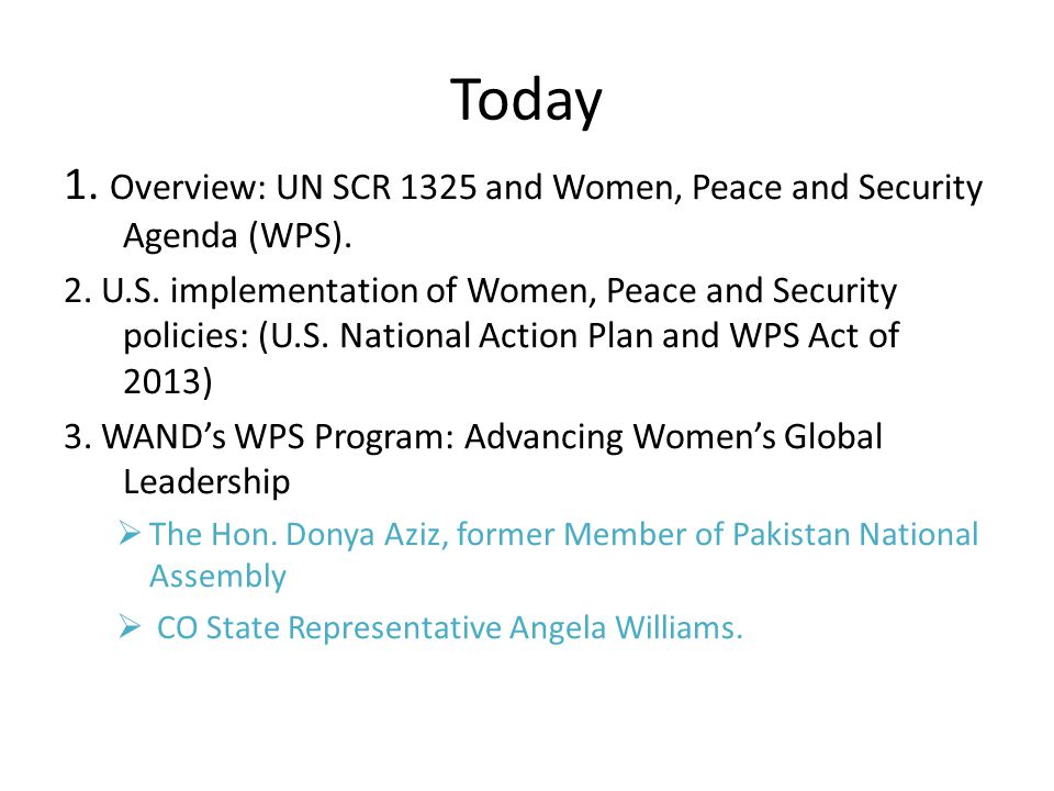 1. Overview: UN SCR 1325 and Women, Peace and Security Agenda (WPS). 2. U.S. implementation of Women, Peace and Security policies: (U.S. National Acti