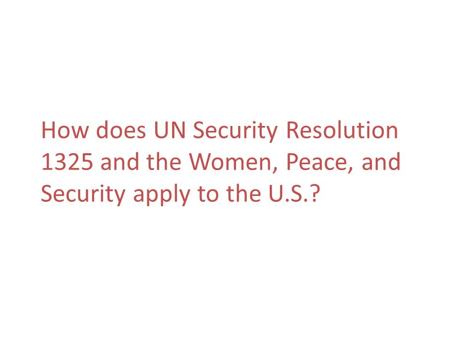 How does UN Security Resolution 1325 and the Women, Peace, and Security apply to the U.S.?
