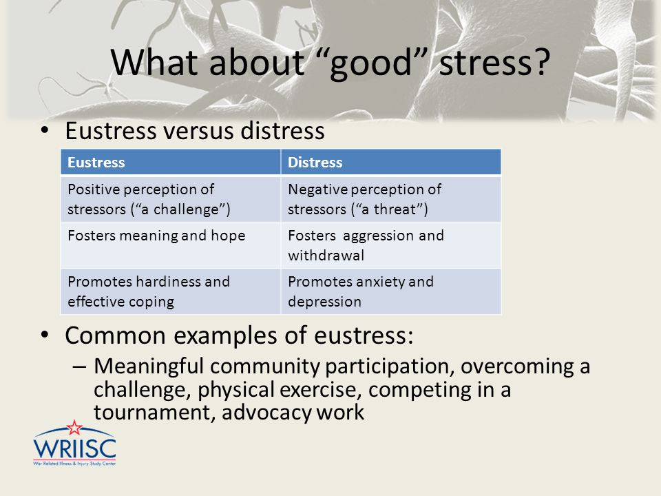 """What about """"good"""" stress? Eustress versus distress Common examples of eustress: – Meaningful community participation, overcoming a challenge, physical"""