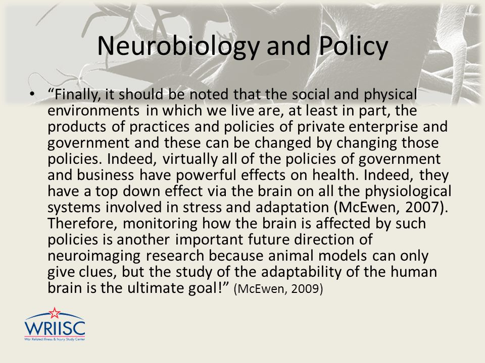 """Neurobiology and Policy """"Finally, it should be noted that the social and physical environments in which we live are, at least in part, the products of"""