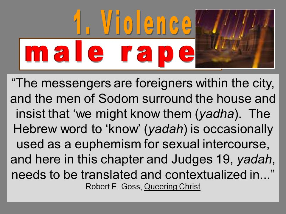 """""""The messengers are foreigners within the city, and the men of Sodom surround the house and insist that 'we might know them (yadha). The Hebrew word t"""